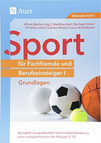 Sport für Fachfremde und Berufseinsteiger I: Komplett ausgearbeitete Unterrichtseinheiten zu allen Lehrplanthemen der Klassen 5-10 - Grundlage