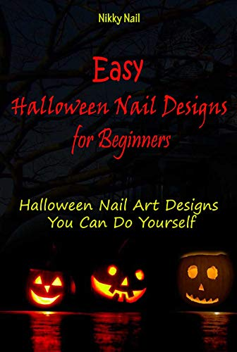 Designs for Beginners: Halloween Nail Art Designs You Can Do Yourself (English Edition) ()