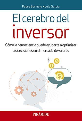 El cerebro del inversor: Cómo la neurociencia puede ayudarte a optimizar las decisiones en el mercado de valores (Empresa Y Gestión) por Pedro Bermejo