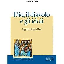 Dio, il diavolo e gli idoli: Saggi di teologia biblica (Italian Edition)