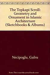 The Topkapi Scroll: Geometry and Ornament in Islamic Architecture (Sketchbooks & Albums)