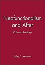 Neofunctionalism and After: Collected Readings by Jeffrey C. Alexander (1998-02-04)