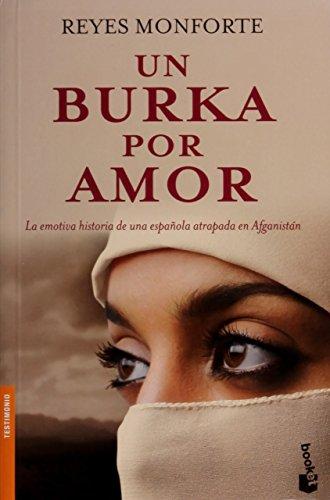Un burka por amor: la emotiva historia de una española atrapada en Afganistán (Divulgación. Testimonio) por Reyes Monforte