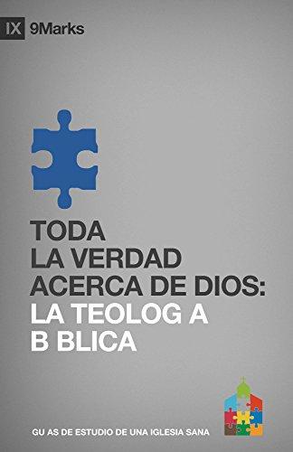 TODA LA VERDAD ACERCA DE DIOS: LA TEOLOGIA BIBLICA por Bobby Jameison
