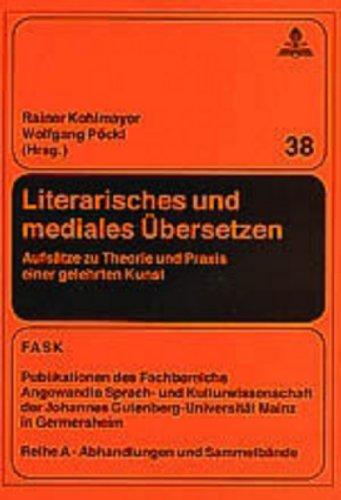 Literarisches und mediales Übersetzen: Aufsätze zu Theorie und Praxis einer gelehrten Kunst (FTSK. Publikationen des Fachbereichs Translations-, ... Gutenberg-Universität Mainz in Germersheim)