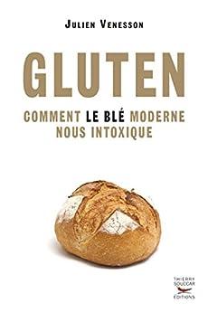 Gluten comment le blé moderne nous intoxique par [VENESSON, JULIEN]