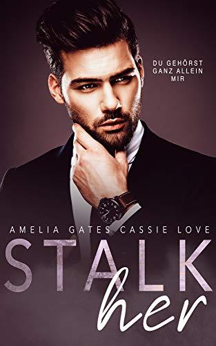 Stalk Her: Du Gehörst Mir von [Gates, Amelia, Love, Cassie]