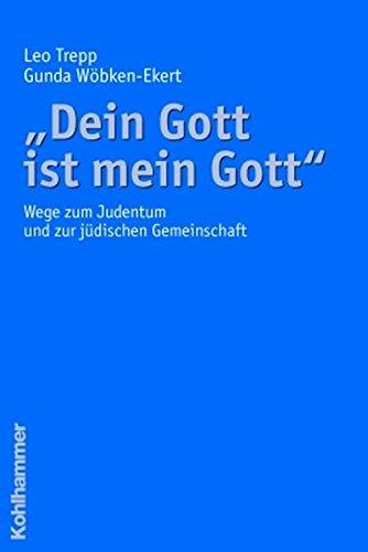 """""""Dein Gott ist mein Gott"""": Wege zum Judentum und zur jüdischen Gemeinschaft"""