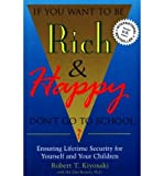 if you want to be rich and happy don t go to school by robert t kiyosaki author paperback on may 1995