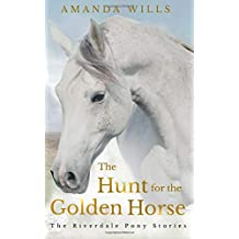 The Hunt for the Golden Horse: The Riverdale Pony Stories: Volume 7