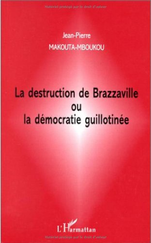 La destruction de Brazzaville, ou, La dmocratie guillotine