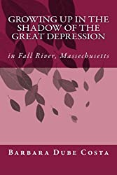 Growing Up In the Shadow of the Great Depression: In Fall River Massachusetts