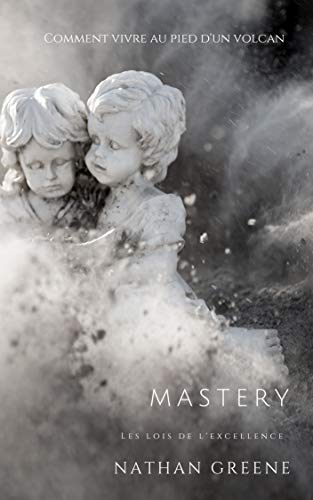 Couverture du livre Mastery : Les lois de l'excellence: Comment vivre au pied d'un volcan