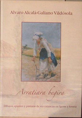 Alvaro Alcal‡-Galiano Vild—sola. Arratiara Begira / Dibujos, apuntes y pinturas de sus estancias en Igorre y Arratia. Igorreko Kultur Etxea. Del 30 de noviembre al 31 de diciembre de 2006