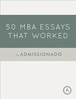 mba essays that worked essays that worked book ebook  50 mba essays that worked 50 essays that worked book 2 ebook admissionado in kindle store