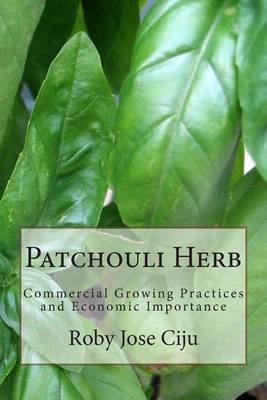 [(Patchouli Herb : Commercial Growing Practices and Economic Importance)] [By (author) Roby Jose Ciju] published on (May, 2014) -