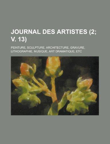 Journal Des Artistes (2; V. 13); Peinture, Sculpture, Architecture, Gravure, Lithographie, Musique,...