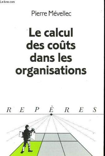 Le calcul des couts dans les organisations. collection reperes n° 181.