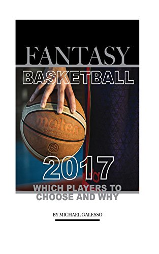 Fantasy Basketball 2017: Which Players to Choose and Why (English Edition) por Michael Galesso