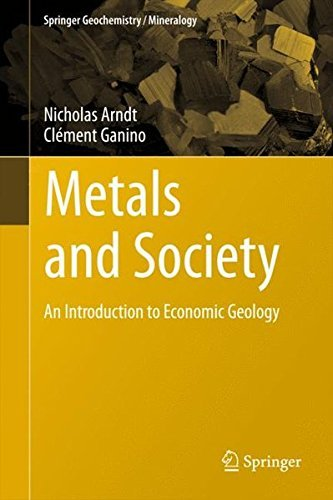 Metals and Society: An Introduction to Economic Geology (Springer Geochemistry/Mineralogy) by Nicholas Arndt (2012-01-05)
