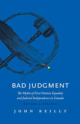 Bad Judgment - Revised & Updated: The Myths of First Nations Equality and Judicial Independence in Canada (English Edition)