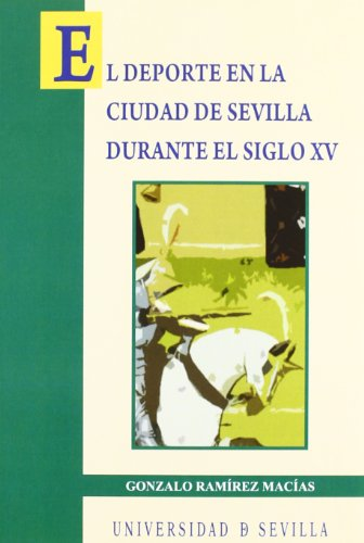El deporte en la ciudad de Sevilla durante el siglo XV (Serie Historia y Geografía)