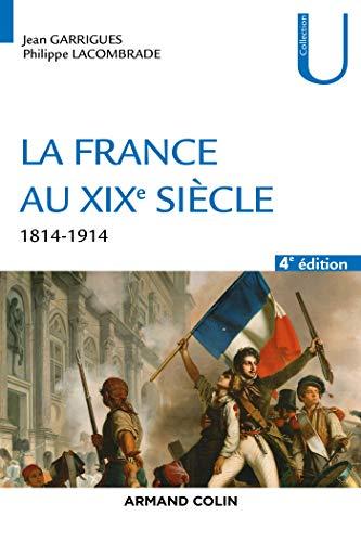 La France au XIXe siècle - 4e éd. - 1814-1914 par  Jean Garrigues, Philippe Lacombrade