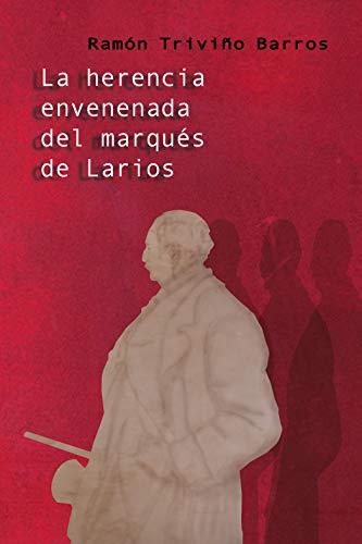 La herencia envenenada del marqués de Larios eBook: Triviño Barros ...