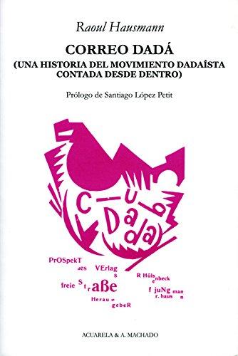 Correo Dadá: Una historia del movimiento dadaísta contada desde dentro (Acuarela & A. Machado nº 31) por Raoul Hausmann
