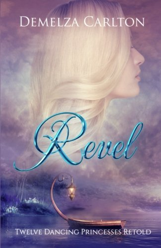 Revel: Twelve Dancing Princesses Retold: Volume 4 (Romance a Medieval Fairytale)