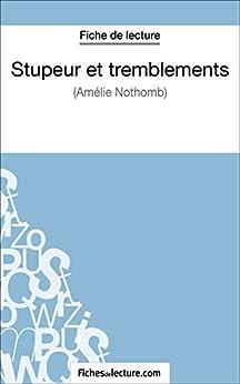Stupeur et tremblements d'Amélie Nothomb (Fiche de lecture): Analyse complète de l'oeuvre (French Edition)