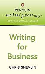 Penguin Writers' Guides: Writing for Business: Writing for Business