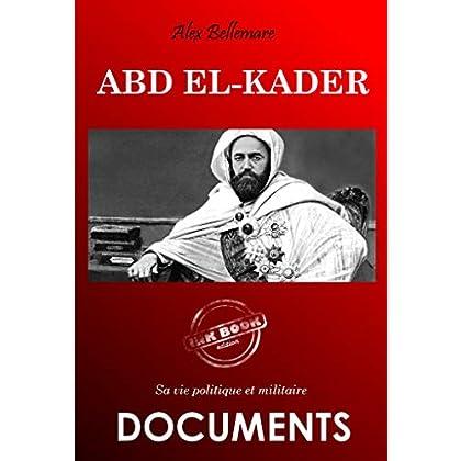 Abd el-Kader: sa vie politique et militaire (Documents)
