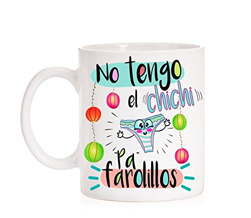 MardeTé Taza No Tengo el Chichi pa farolillos. Divertida Taza de Regalo.
