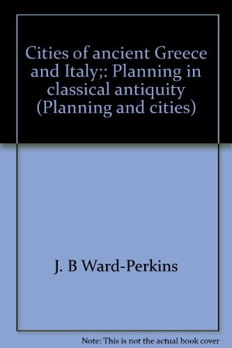 Cities of ancient Greece and Italy;: Planning in classical antiquity (Planning and cities) by J. B Ward-Perkins (1974-08-02)