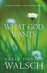 What God Wants: A Compelling Answer to Humanity's Biggest Question: A Compelling Answer to Humanity's Biggest Questions by Neale Donald Walsch (2005-04-25)