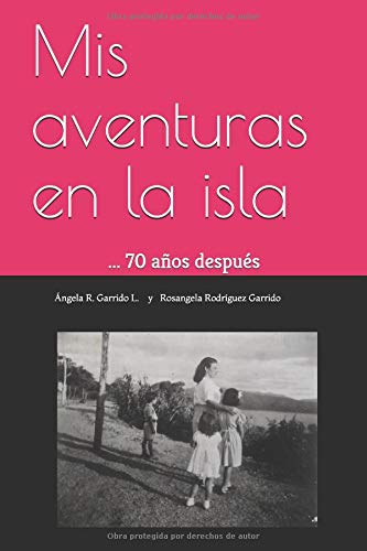 Mis aventuras en la isla...: 70 años después por Ángela  Rosa Garrido Lugo