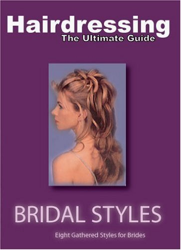 Bridal Guide (HAIRDRESSING -THE ULTIMATE GUIDE - BRIDAL STYLES)