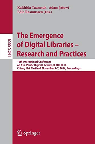 The Emergence of Digital Libraries -- Research and Practices: 16th International Conference on Asia-Pacific Digital Libraries, ICADL 2014, Chiang Mai, ... Notes in Computer Science, Band 8839) Mais Server