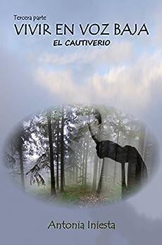 Vivir en voz baja: El cautiverio (Spanish Edition) by [Iniesta, Antonia]