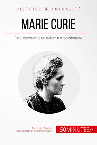 Marie Curie: De la dcouverte du radium  la radiothrapie (Grandes Inventions t. 6)