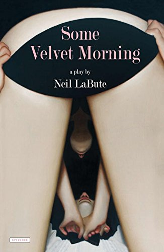 Some Velvet Morning: A Play