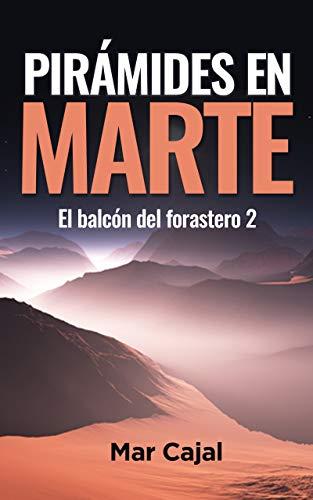 Pirámides en Marte: Segunda parte del balcón del forastero (Spanish Edition)