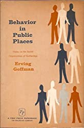 Behavior in Public Spaces: Notes on the Social Organization of Gatherings