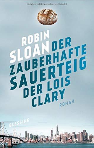 Buchseite und Rezensionen zu 'Der zauberhafte Sauerteig der Lois Clary: Roman' von Robin Sloan