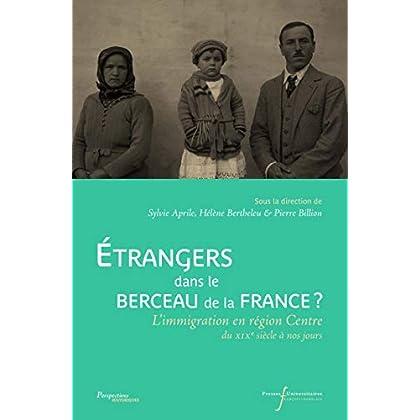 Étrangers dans le berceau de la France ?: L'immigration en région Centre du XIXe siècle à nos jours (Perspectives Historiques)