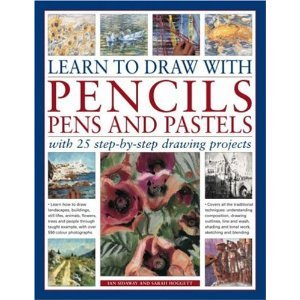 Learn to Draw with Pencils, Pens and Pastels: With 25 Step-By-Step Projects: Learn How To Draw Landscapes, Still Lifes, People, Animals, Buildings, Trees and People Through Taught Example, with Over 550 Color Photographs