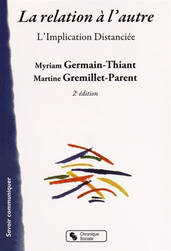 La relation à l'autre : L'implication distanciée par Myriam Germain-Thiant, Martine Gremillet-Parent