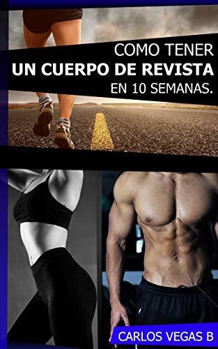 Como Tener un Cuerpo de Revista en 10 Semanas por Carlos Vegas B