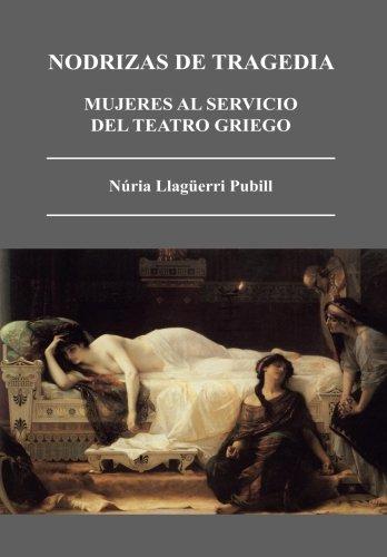 Nodrizas De Tragedia. Mujeres Al Servicio Del Teatro Griego